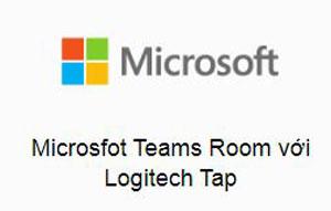 Microsfot Teams Room với Logitech Tap