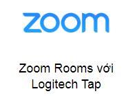 Zoom Rooms với Logitech Tap