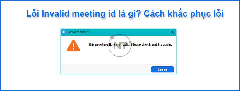Lỗi Invalid meeting id là gì? Cách khắc phục lỗi chuẩn nhất