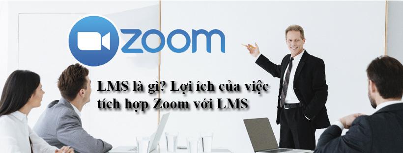 LMS là gì? Lợi ích của việc tích hợp Zoom với LMS