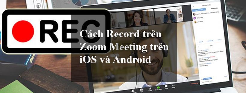 Cách Record trên Zoom Meeting trên iOS và Android