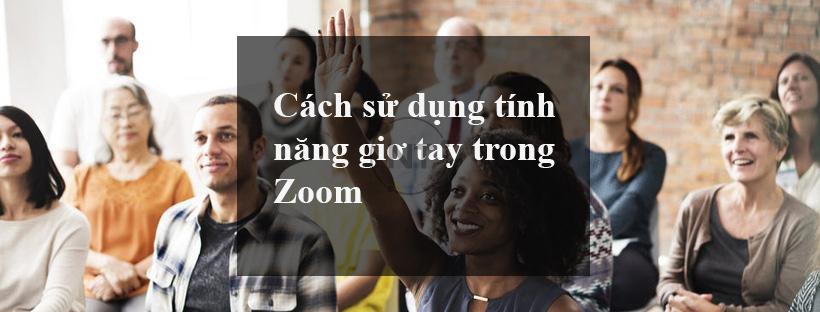 Cách sử dụng tính năng giơ tay trong Zoom