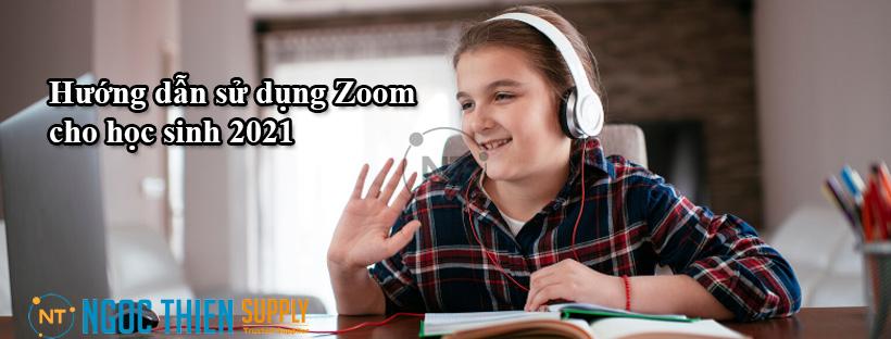 Hướng dẫn sử dụng Zoom cho học sinh 2021