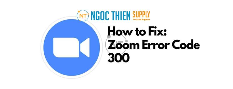 Cách khắc phục mã lỗi zoom 300