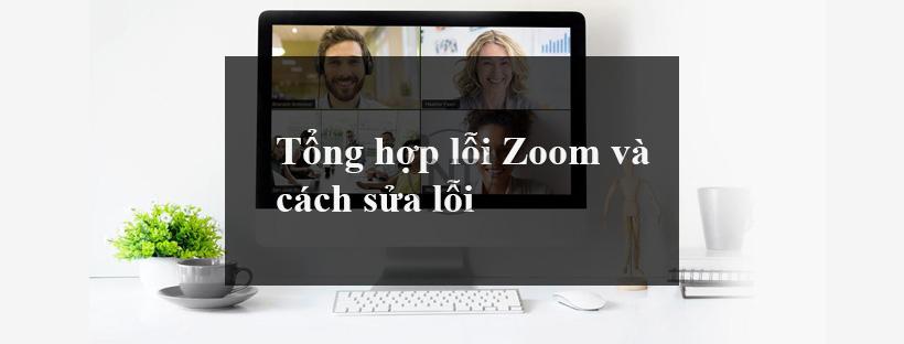 Tổng hợp lỗi Zoom và cách sửa lỗi