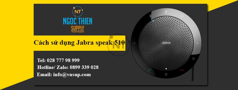 Cách sử dụng loa hội nghị Jabra Speak 510 chi tiết từ a đến z