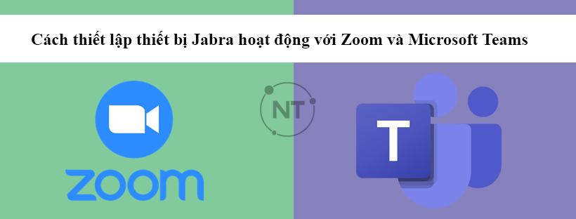 Cách thiết lập thiết bị Jabra hoạt động với Zoom và Microsoft Teams
