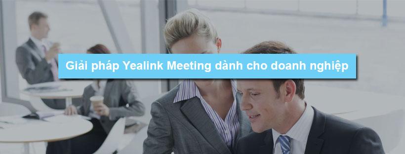 Giải pháp Yealink Meeting dành cho doanh nghiệp