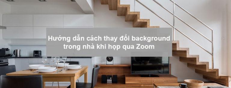 Hướng dẫn cách thay đổi background trong nhà khi họp qua Zoom