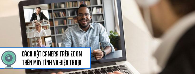 Cách bật camera trên Zoom trên máy tính và điện thoại