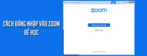 Cách đăng nhập vào Zoom để học