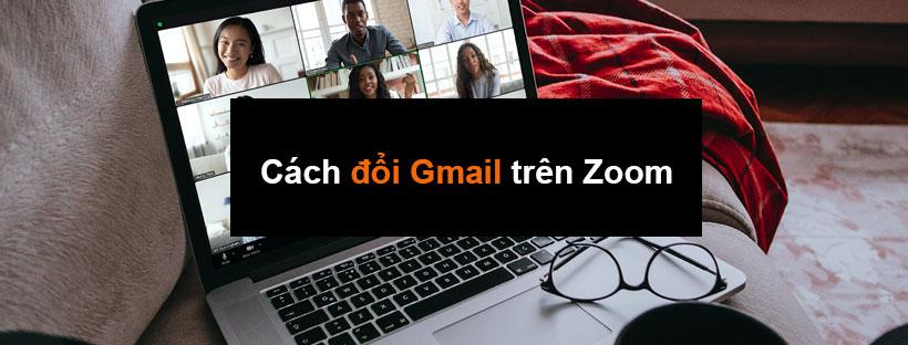 Cách đổi Gmail trên Zoom