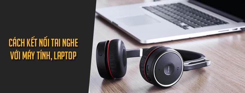 Cách kết nối tai nghe với máy tính, laptop