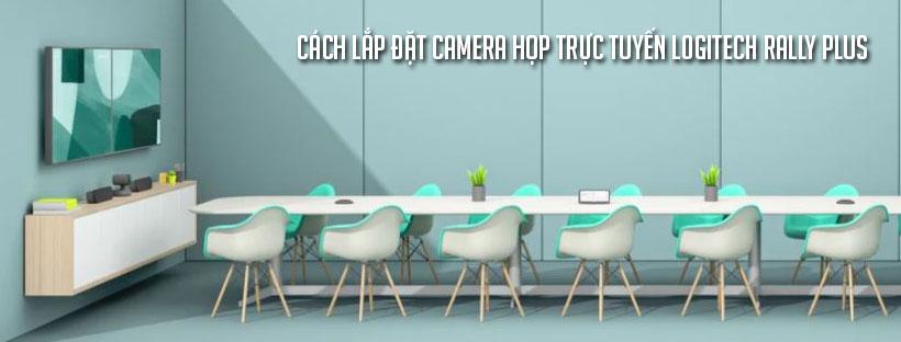 Cách lắp đặt camera họp trực tuyến Logitech Rally Plus
