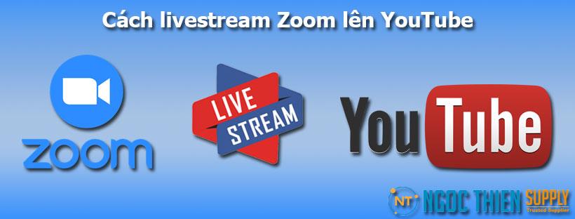 Cách livestream Zoom lên YouTube