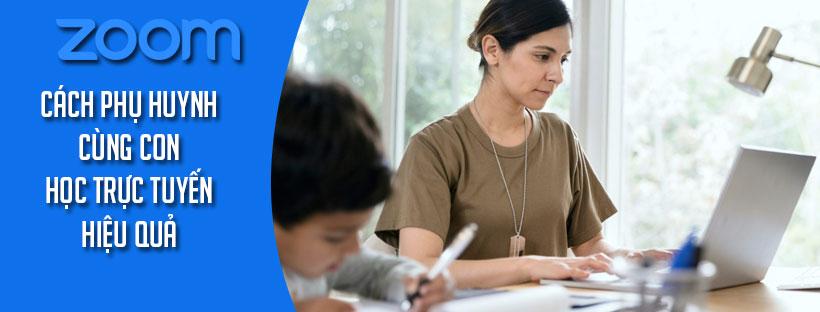 Cách phụ huynh cùng con học trực tuyến hiệu quả