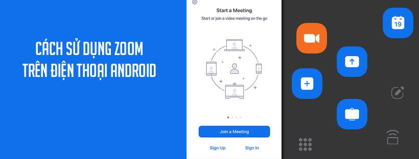 Cách sử dụng Zoom trên điện thoại Android
