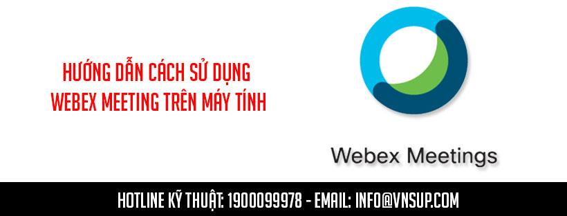 Hướng dẫn cách sử dụng Webex Meeting trên máy tính