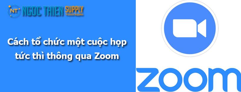 Cách tổ chức một cuộc họp tức thì thông qua Zoom