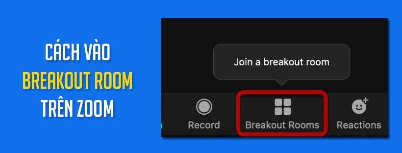 Cách vào Breakout Room trên Zoom