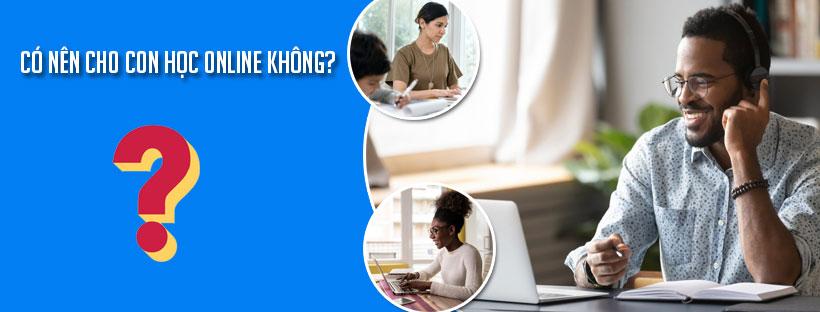 Có nên cho con học online không?