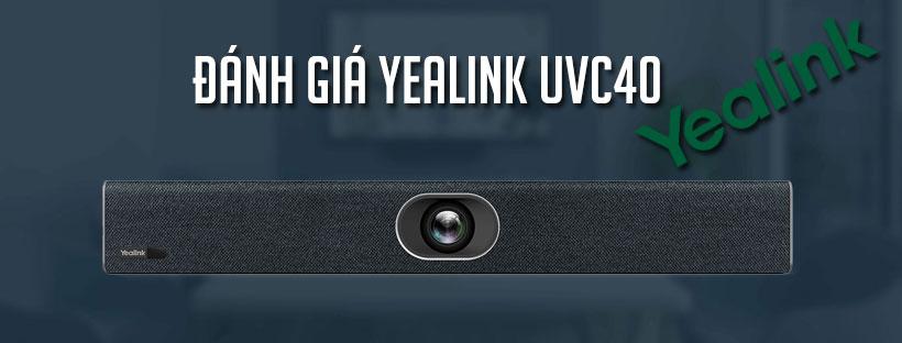 Đánh giá Yealink UVC40 - Giải pháp phòng họp vừa và nhỏ