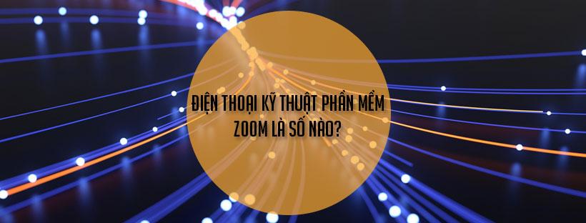 Điện thoại kỹ thuật phần mềm zoom là số nào?