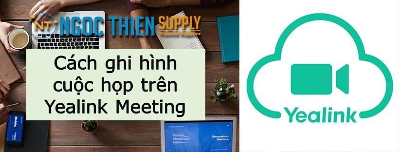 ghi-hinh-cuoc-hop-yealink-meeting