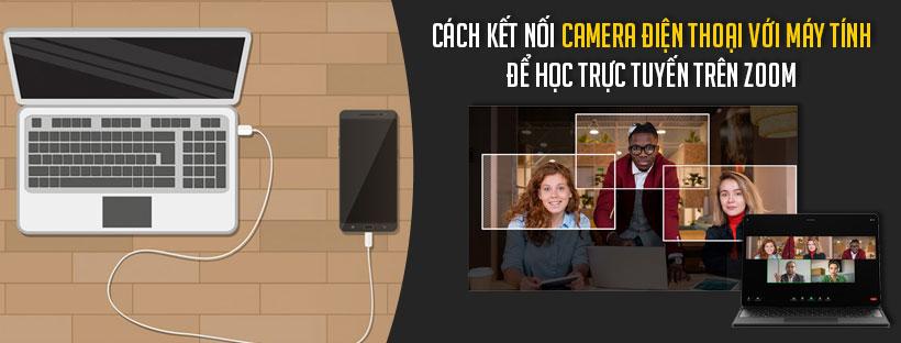 Cách kết nối camera điện thoại với máy tính để học trực tuyến trên Zoom
