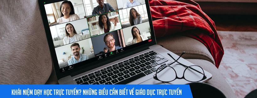 Khái niệm dạy học trực tuyến? Những điều cần biết về giáo dục trực tuyến