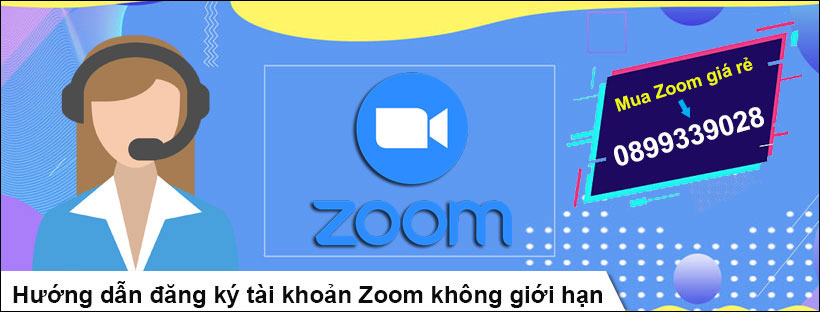 Hướng dẫn đăng ký tài khoản Zoom không giới hạn
