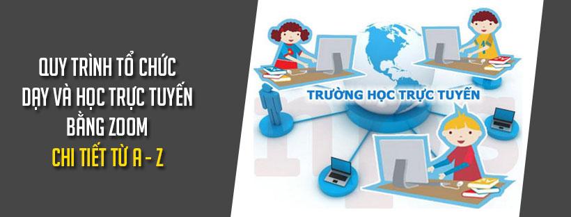 Quy trình tổ chức dạy và học trực tuyến bằng Zoom