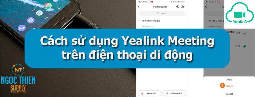 yealink-meeting-tren-di-dong