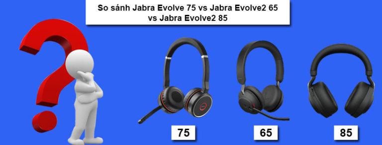 So sánh Jabra Evolve 75 vs Jabra Evolve2 65 vs Jabra Evolve2 85