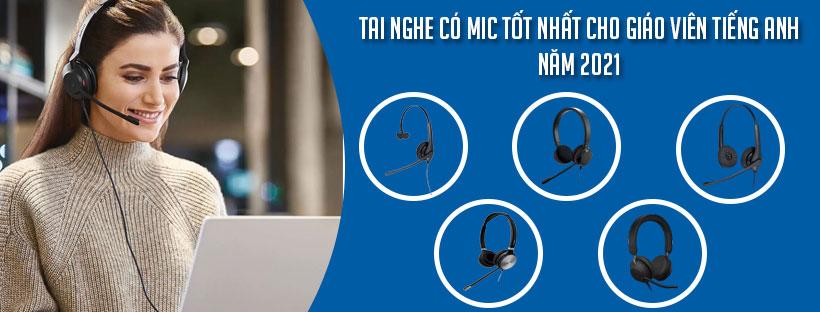 Tai nghe có mic tốt nhất cho giáo viên tiếng Anh năm 2021