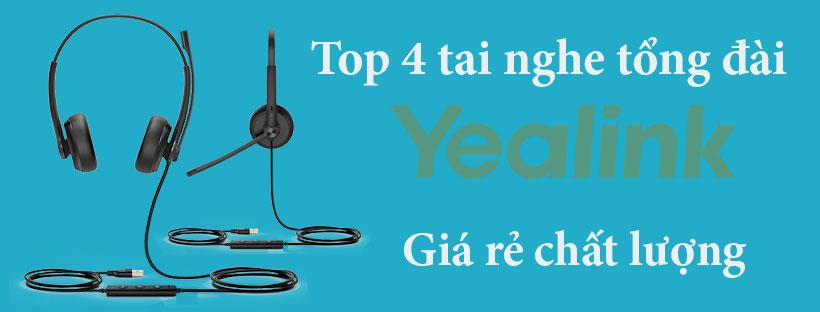 Top 4 tai nghe tổng đài Yealink giá rẻ chất lượng tốt