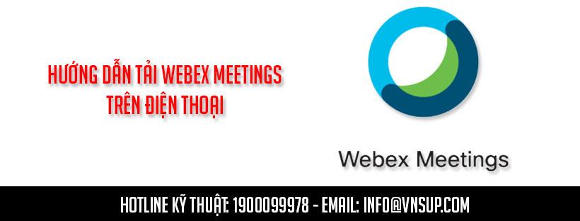 Hướng dẫn tải Webex Meetings trên điện thoại