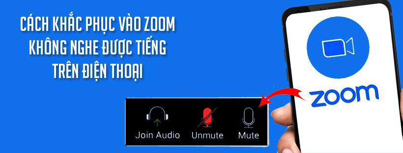 Cách khắc phục vào Zoom không nghe được tiếng trên điện thoại
